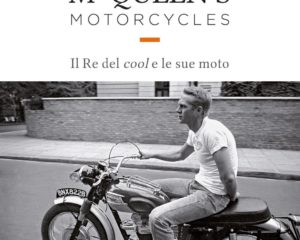 McQUEEN'S MOTORCYCLES Il Re del cool e le sue moto