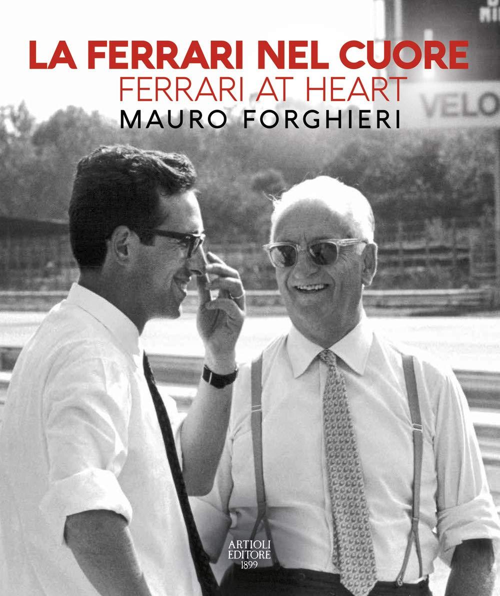 La Ferrari nel cuore/Ferrari at heart. Mauro Forghieri