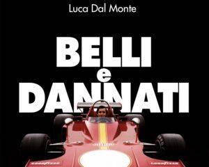 BELLI e DANNATI Vivere e morire nella Formula 1 degli anni 70 – Racconti