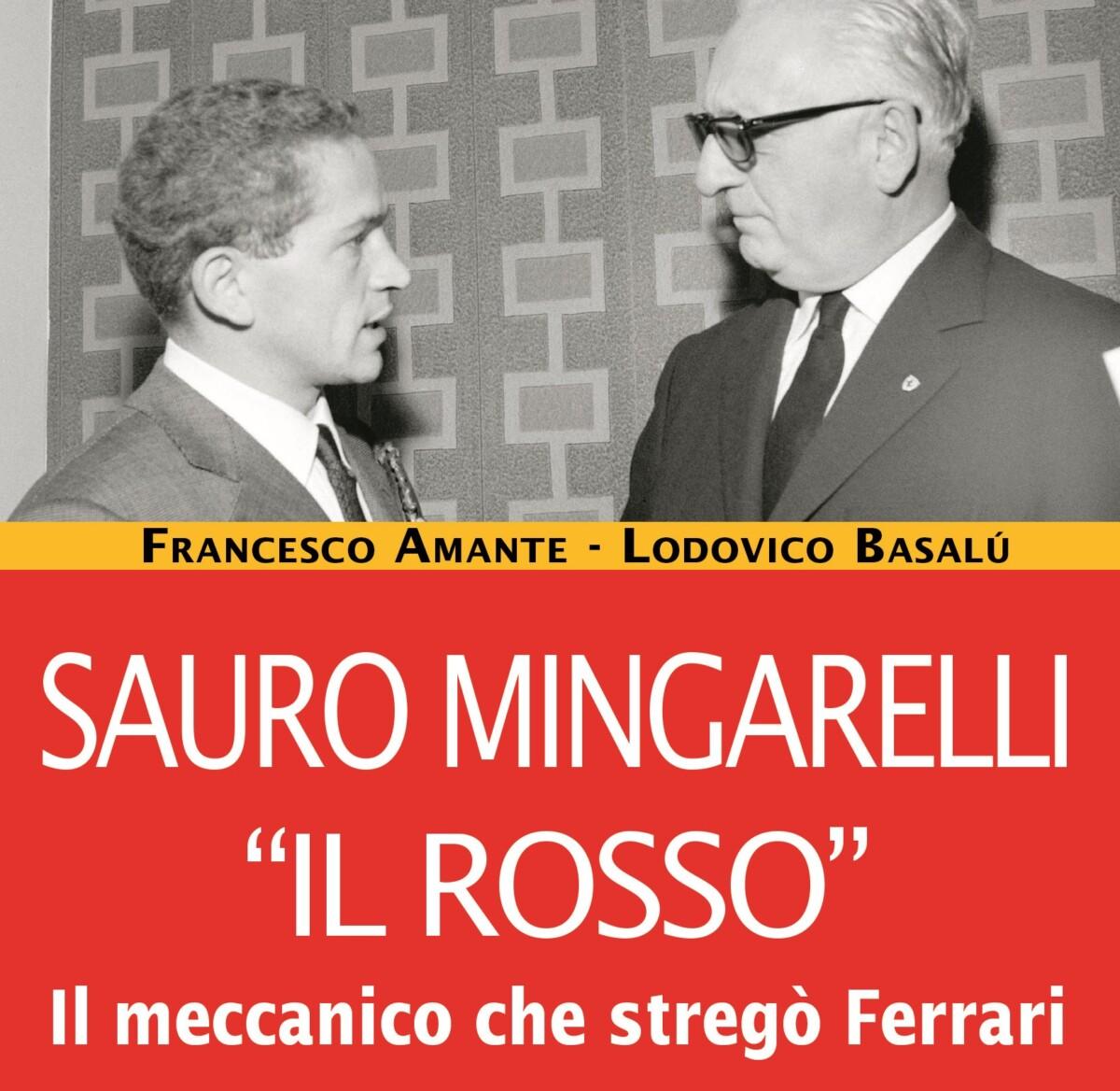 """SAURO MINGARELLI """"IL ROSSO"""" Il meccanico che stregò Ferrari"""